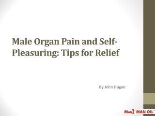 Male Organ Pain and Self Pleasuring  Tips for Relief