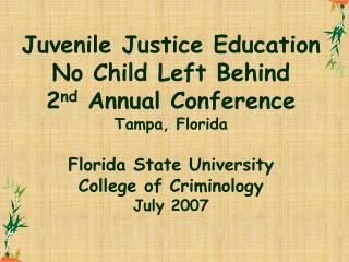 Juvenile Justice Education No Child Left Behind 2nd Annual Conference Tampa, Florida  Florida State University College o