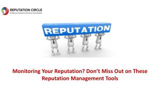 Monitoring Your Reputation? Don�t Miss Out on These Reputation Management Tools