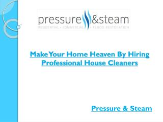 Make Your Home Heaven By Hiring Professional House Cleaners