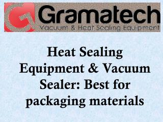 Heat Sealing Equipment & Vacuum Sealer Best for packaging materials