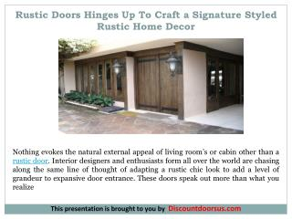 Rustic Doors Hinges Up To Craft a Signature Styled Rustic Home Decor