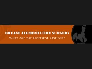 Breast Augmentation Surgery � What Are the Different Options?