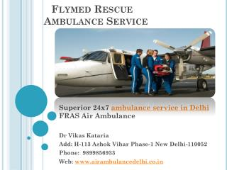 Superior 24x7 ambulance service in Delhi Emergency Contact No 9899856933 FRAS