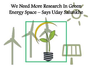 We Need More Research In Green Energy Space � Says Uday Salunkhe