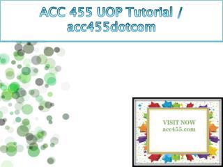 ACC 455 UOP Tutorial / acc455dotcom