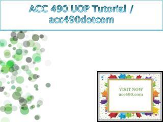 ACC 490 UOP Tutorial / acc490dotcom