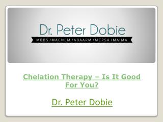Chelation Therapy – Is It Good For You?