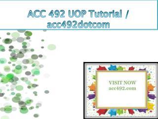 ACC 492 UOP Tutorial / acc492dotcom