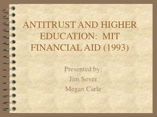 ANTITRUST AND HIGHER EDUCATION:  MIT FINANCIAL AID 1993