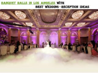 BANQUET HALLS IN LOS ANGELES WITH BEST WEDDING-RECEPTION IDEAS