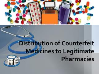 Distribution of Counterfeit Medicines to Legitimate Pharmacies