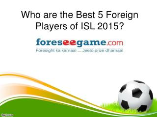 Who are the Best 5 Foreign Players of ISL 2015