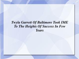 Twyla Garrett Of Fort Washington Took IME To The Heights Of Success In Few Years