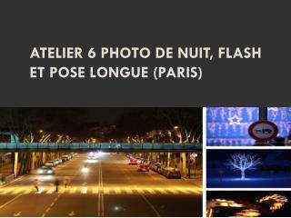Atelier 6 Photo de nuit, flash et pose longue (Paris)