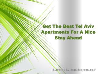 Get The Best Tel Aviv Apartments For A Nice Stay Ahead