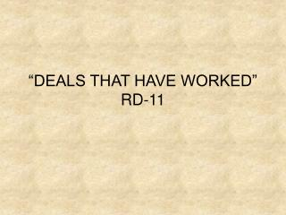 DEALS THAT HAVE WORKED  RD-11