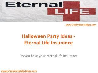 Halloween Party Ideas - Eternal Life Insurance