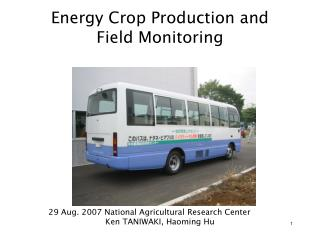 Energy Crop Production and Field Monitoring                      29 Aug. 2007 National Agricultural Research Center Ken