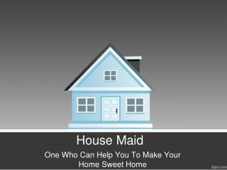 Tips To Hire Professional House Maids