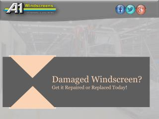 A1 Windscreens - Damaged Windscreen: Get it Repaired or Replaced Today
