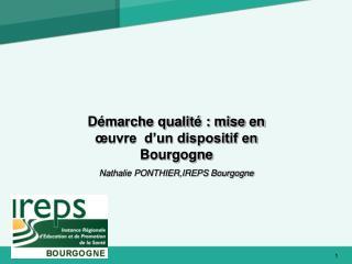 D marche qualit  : mise en  uvre  d un dispositif en Bourgogne Nathalie PONTHIER,IREPS Bourgogne