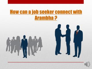 How can a job seeker connect with Arambha ?
