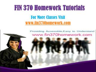 FIN 370 Homework Tutorials/fin370homeworkdotcom