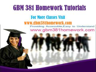 GBM 381 Homework Tutorials/gbm381homeworkdotcom