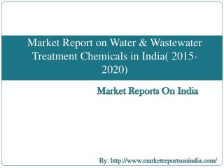 Market Analysis and Report on India Water & Wastewater Treatment Chemicals ( 2015-2020)