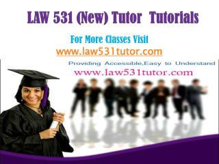 LAW 531(NEW) Tutor Tutorials/law531tutordotcom