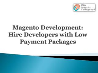 Magento Development: Hire Developers with Low Payment Packages