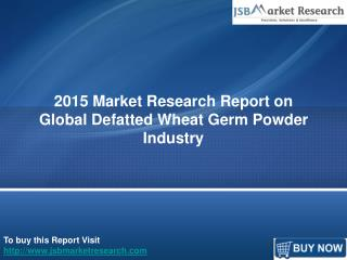 Global Defatted Wheat Germ Powder Industry: JSBMarketResearch