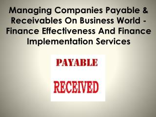 Managing Companies Payable & Receivables On Business World - Finance Effectiveness And Finance Implementation Services