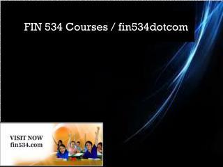 FIN 534 Courses / fin534dotcom