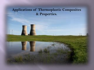 Applications of Thermoplastic Composites & Properties
