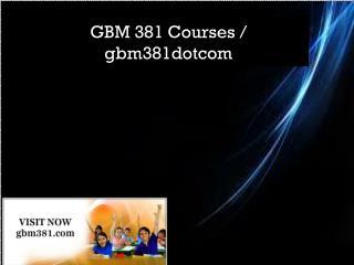 GBM 381 Courses / gbm381dotcom