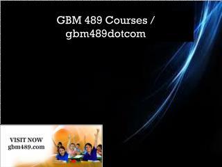 GBM 489 Courses / gbm489dotcom