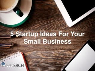 5 Startup Ideas For Your Small Business