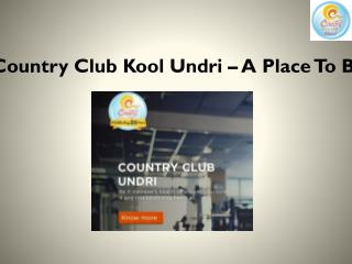 Country Club Kool Undri – A Place To Be