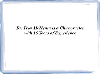 Dr. Troy McHenry is a Chiropractor with 15 Years of Experience