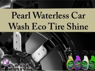Pearl Waterless Car Wash Eco Tire Shine