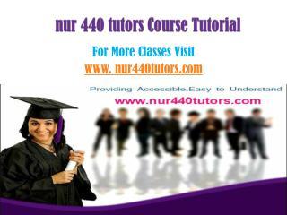 NUR 440 Tutor Tutorials/nur440tutordotcom