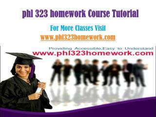 PHL 323 Homework Tutorials/phl323homeworkdotcom