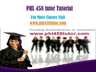 PHL 458 Tutor Tutorials/phl458tutordotcom
