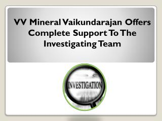 VV Mineral Vaikundarajan Offers Complete Support To The Investigating Team