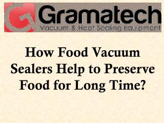 How Food Vacuum Sealers Help to Preserve Food for Long Time