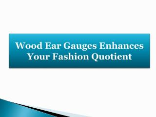 Wood Ear Gauges Enhances Your Fashion Quotient