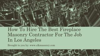 How To Hire The Best Fireplace Masonry Contractor For The Job In Los Angeles