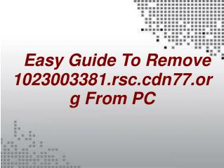 Removal Guide to Get Rid of 1023003381.rsc.cdn77.org
